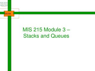 MIS 215 Module 3 – Stacks and Queues
