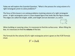 The formula for the volume ( V ) of a right rectangular prism is given on the FCAT formula sheet.