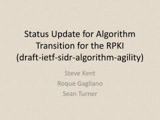 Status Update for Algorithm Transition for the RPKI (draft-ietf-sidr-algorithm-agility)
