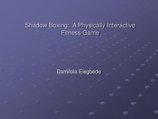 Shadow Boxing:  A Physically Interactive Fitness Game