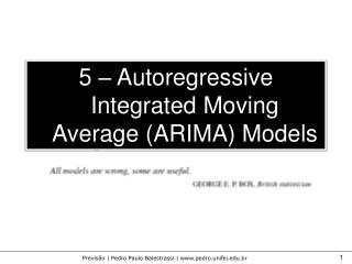 5 –  Autoregressive Integrated Moving Average  (ARIMA)  Models