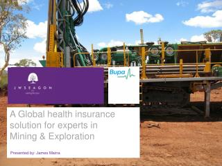 A Global health insurance solution for experts in  Mining  & Exploration