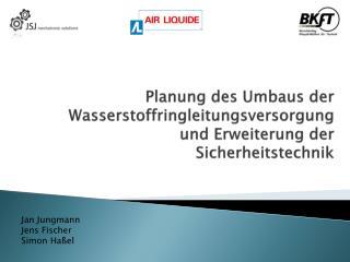 Planung des Umbaus der Wasserstoffringleitungsversorgung und Erweiterung der Sicherheitstechnik