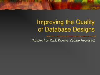 Improving the Quality  of Database Designs