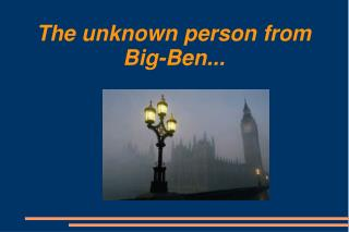 The unknown person from Big-Ben...