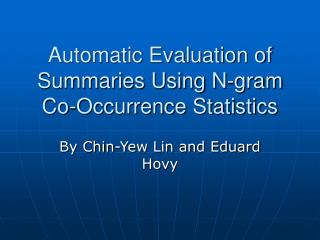Automatic Evaluation of Summaries Using N-gram Co-Occurrence Statistics