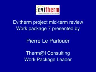Evitherm project mid-term review Work package 7 presented by Pierre Le Parlouër Therm@l Consulting