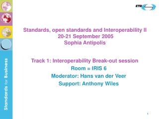 Standards, open standards and Interoperability II  20-21 September 2005 Sophia Antipolis