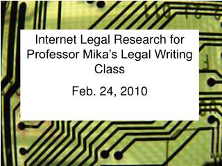 Internet Legal Research for Professor Mika's Legal Writing Class Feb. 24, 2010