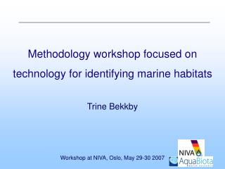 Methodology workshop focused on  technology for identifying marine habitats Trine Bekkby