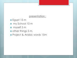 presentation  : Egypt  15  m my School 10  m myself 5  m other  things 5 m ,