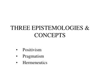 THREE EPISTEMOLOGIES & CONCEPTS