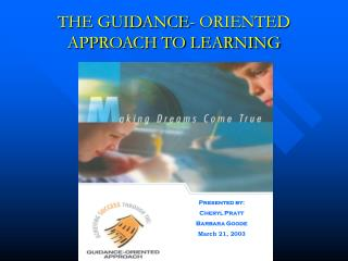 THE GUIDANCE- ORIENTED APPROACH TO LEARNING