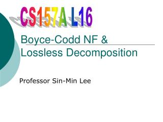 Boyce-Codd NF  Lossless Decomposition