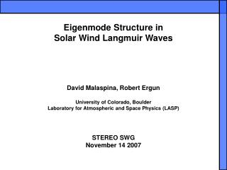Eigenmode Structure in  Solar Wind Langmuir Waves  David Malaspina, Robert Ergun