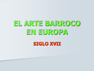 EL ARTE BARROCO EN EUROPA