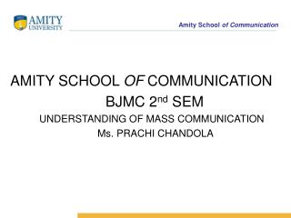 AMITY SCHOOL  OF  COMMUNICATION 		 		  BJMC 2 nd  SEM 		UNDERSTANDING OF MASS COMMUNICATION