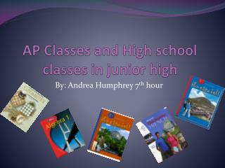 AP Classes and High school classes in junior high