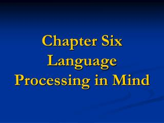 Chapter Six Language Processing in Mind