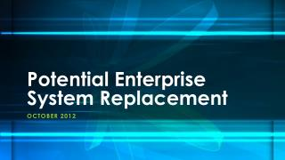 Potential Enterprise System Replacement