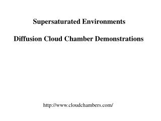 Supersaturated Environments Diffusion Cloud Chamber Demonstrations