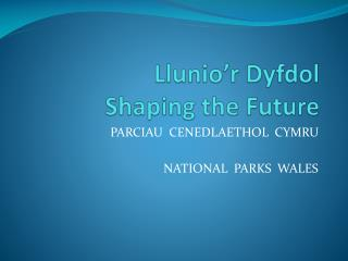 Llunio'r Dyfdol Shaping the Future