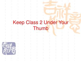 Keep Class 2 Under Your Thumb