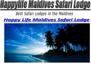 Happy Life Maldives Safari Lodge
