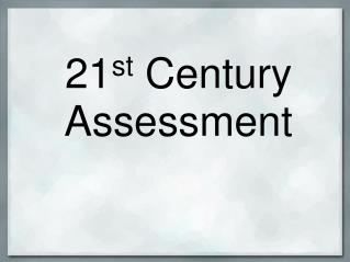 21 st  Century Assessment