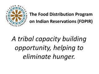 The Food Distribution Program  on Indian Reservations (FDPIR)