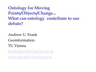 Ontology for Moving Points/Objects/Change... What can ontology  contribute to our debate?