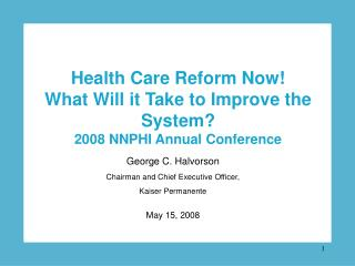 George C. Halvorson Chairman and Chief Executive Officer,  Kaiser Permanente May 15, 2008