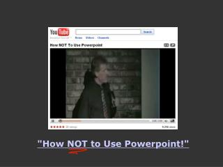 """How NOT to Use Powerpoint!"""