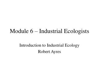 Module 6 – Industrial Ecologists