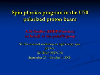 XI International workshop on high energy spin physics  (DUBNA-SPIN-05)