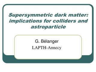 Supersymmetric dark matter: implications for colliders and astroparticle