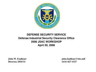 DEFENSE SECURITY SERVICE Defense Industrial Security Clearance Office 2006 JSAC WORKSHOP