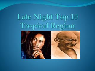 Late Night Top 10 Tropical Region
