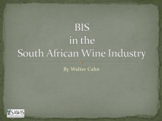 BIS  in the  South African Wine Industry