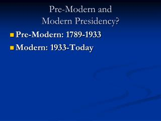 Pre-Modern and  Modern Presidency?