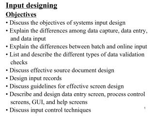 Input designing Objectives  Discuss the objectives of systems input design