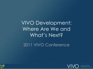 VIVO Development: Where Are We and What's Next?