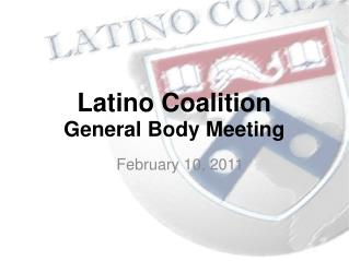Latino Coalition  General Body Meeting