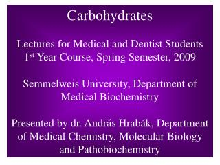 Carbohydrates Lectures for Medical and Dentist Students 1 st  Year Course, Spring Semester, 2009