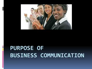 PURPOSE OF  BUSINESS COMMUNICATION