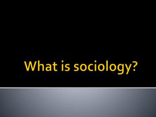 What is sociology?