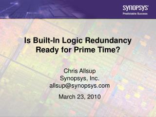 Is Built-In Logic Redundancy Ready for Prime Time?