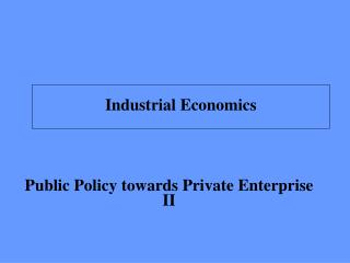 Public Policy towards Private Enterprise II