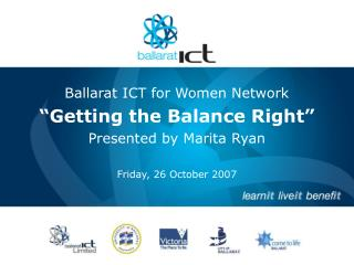 "Ballarat ICT for Women Network ""Getting the Balance Right"" Presented by Marita Ryan"