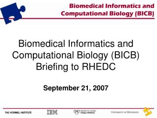 Biomedical Informatics and Computational Biology (BICB) Briefing to RHEDC September 21, 2007